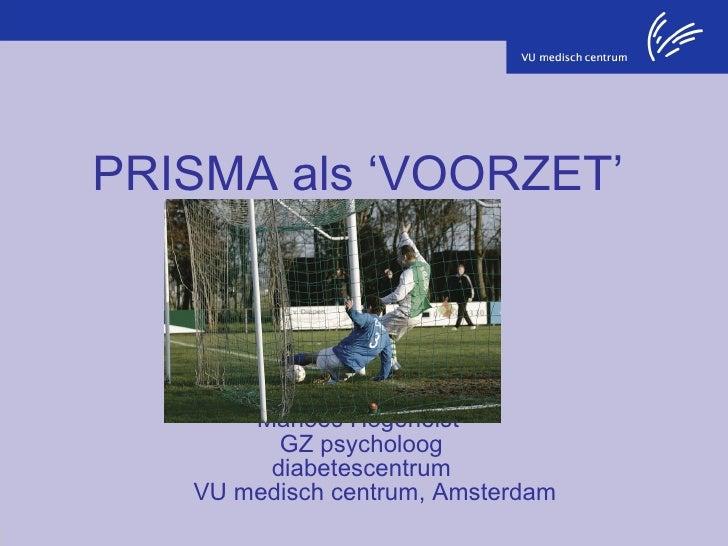 PRISMA als 'VOORZET' in de diabetesbehandeling Marloes Hogenelst  GZ psycholoog  diabetescentrum   VU medisch centrum, Ams...