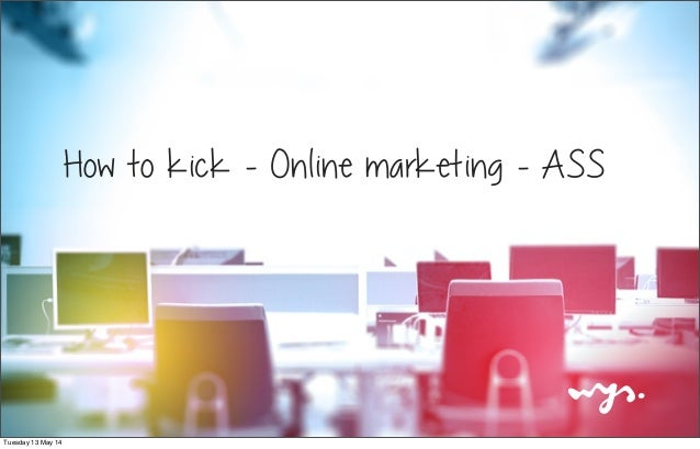 How to kick - Online marketing - ASS Tuesday 13 May 14