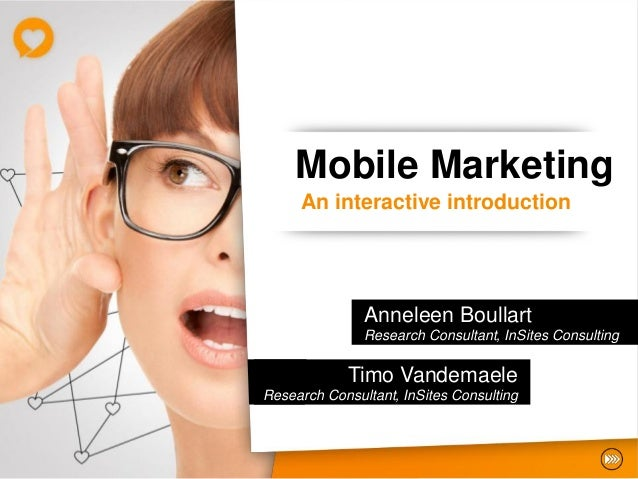 Mobile Marketing     An interactive introduction               Anneleen Boullart               Research Consultant, InSite...