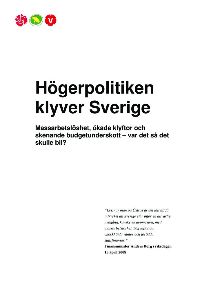 Högerpolitiken klyver Sverige Massarbetslöshet, ökade klyftor och skenande budgetunderskott – var det så det skulle bli?  ...