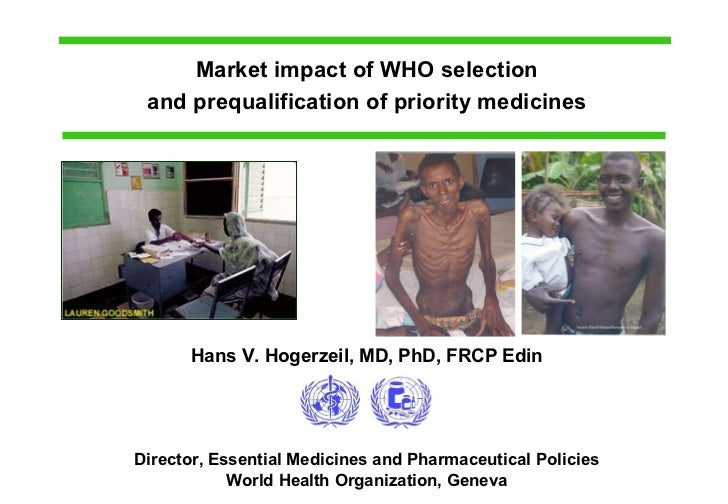 Market impact of WHO selection and prequalification of priority medicines Hans V. Hogerzeil, MD, PhD, FRCP Edin Director ,...