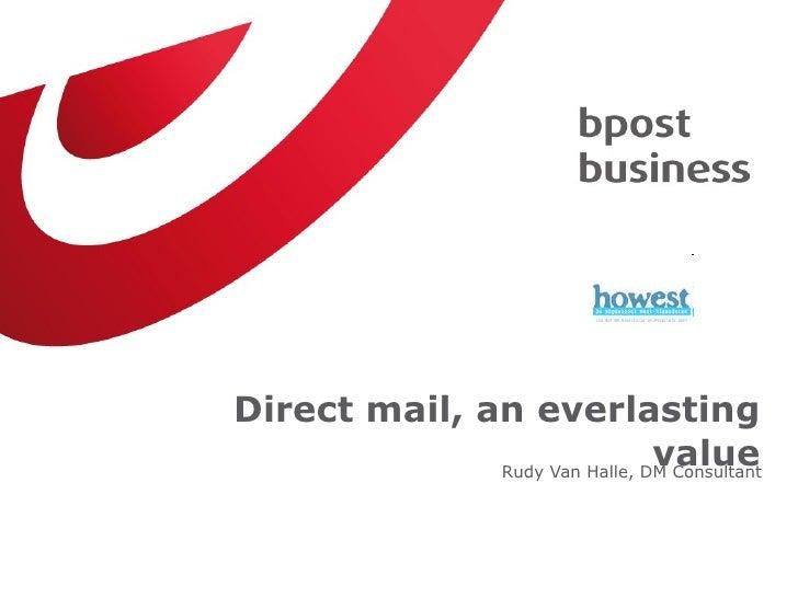 <ul><li>Rudy Van Halle, DM Consultant </li></ul>Direct mail, an everlasting value