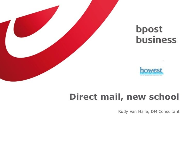 <ul><li>Rudy Van Halle, DM Consultant </li></ul>Direct mail, new school