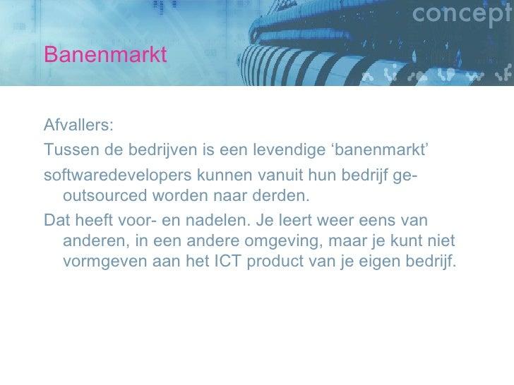 Banenmarkt <ul><li>Afvallers: </li></ul><ul><li>Tussen de bedrijven is een levendige 'banenmarkt' </li></ul><ul><li>softwa...
