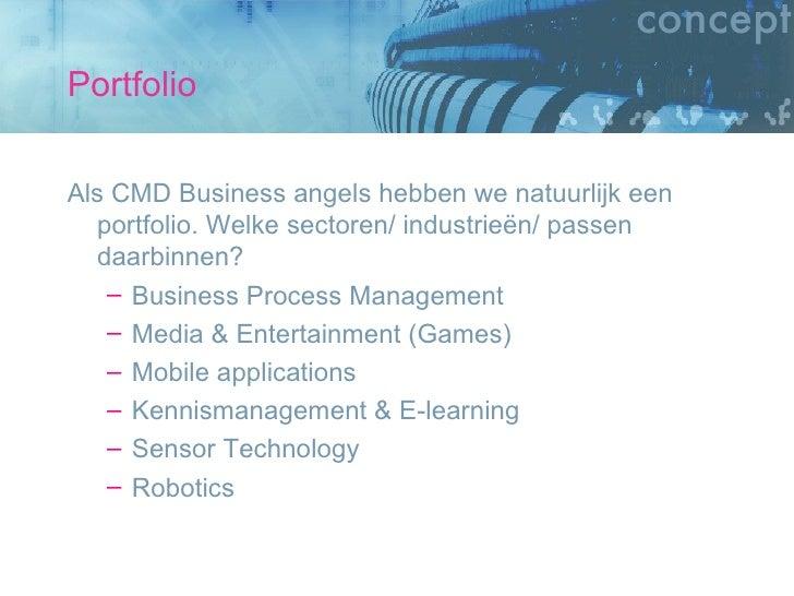 Portfolio <ul><li>Als CMD Business angels hebben we natuurlijk een portfolio. Welke sectoren/ industrieën/ passen daarbinn...