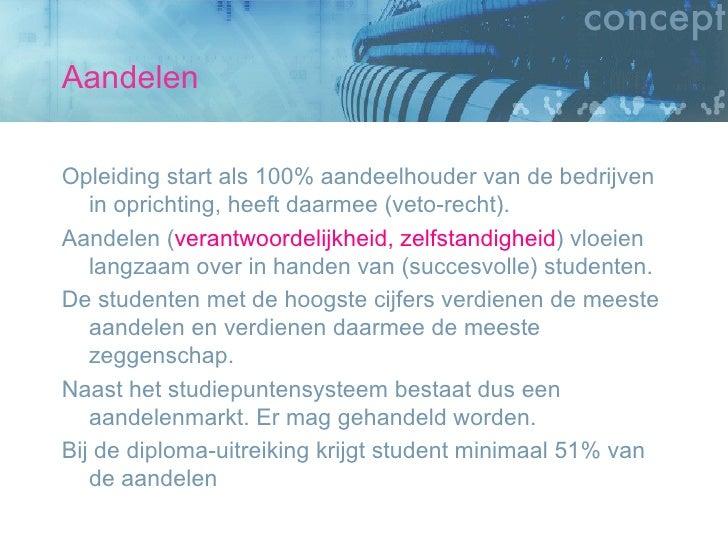 Aandelen <ul><li>Opleiding start als 100% aandeelhouder van de bedrijven in oprichting, heeft daarmee (veto-recht). </li><...