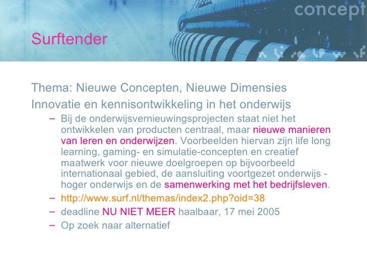Surftender <ul><li>Thema: Nieuwe Concepten, Nieuwe Dimensies  </li></ul><ul><li>Innovatie en kennisontwikkeling in het ond...