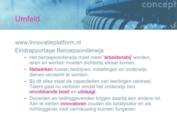 Umfeld <ul><li>www.Innovatieplatform.nl </li></ul><ul><li>Eindrapportage Beroepsonderwijs </li></ul><ul><ul><li>Het beroep...