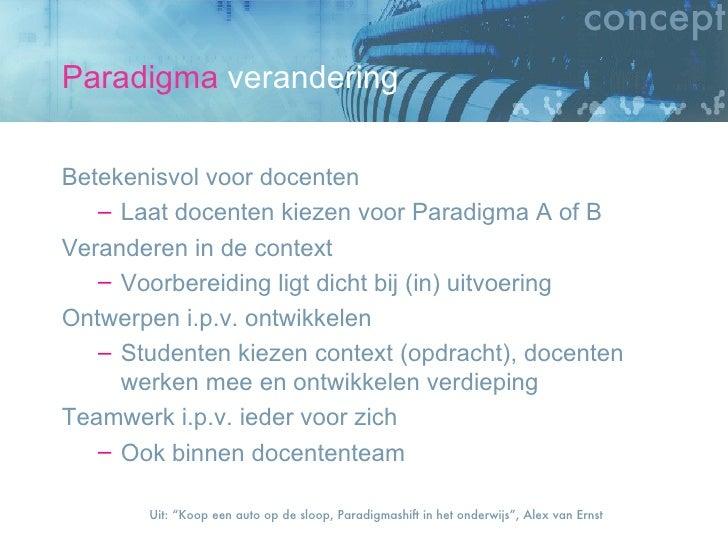 Paradigma  verandering <ul><li>Betekenisvol voor docenten </li></ul><ul><ul><li>Laat docenten kiezen voor Paradigma A of B...