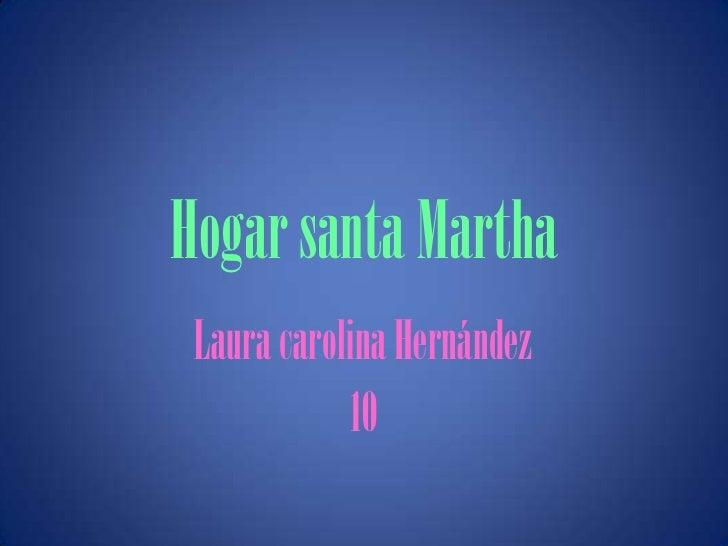 Hogar santa Martha Laura carolina Hernández            10