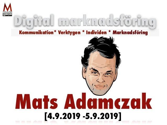 Mats Adamczak Digital marknadsföring Kommunikation* Verktygen * Individen * Marknadsföring [4.9.2019 -5.9.2019]