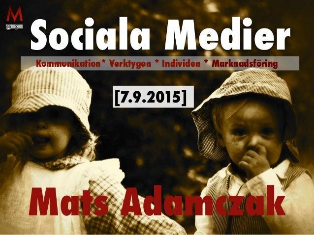 Mats Adamczak Sociala MedierKommunikation* Verktygen * Individen * Marknadsföring [7.9.2015]