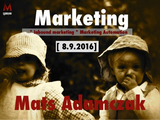 [18.12.2015] Mats Adamczak Marketing* Inbound marketing * Marketing Automation [ 8.9.2016]