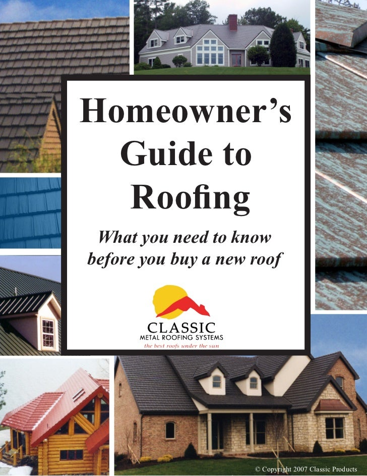 Homeowner's  Guide to  Roofing What you need to knowbefore you buy a new roof                     © Copyright 2007 Classic...