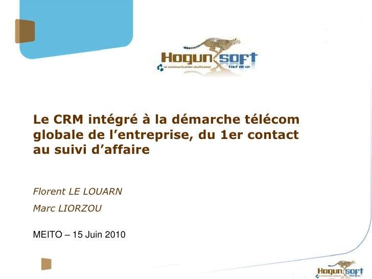 Le CRM intégré à la démarche télécom globale de l'entreprise, du 1er contact au suivi d'affaire   Florent LE LOUARN Marc L...