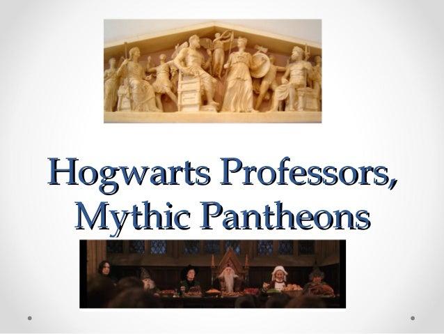 Hogwarts Professors,Hogwarts Professors, Mythic PantheonsMythic Pantheons