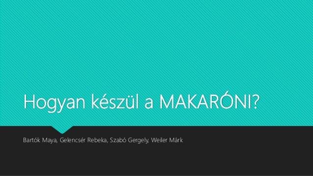 Hogyan készül a MAKARÓNI? Bartók Maya, Gelencsér Rebeka, Szabó Gergely, Weiler Márk