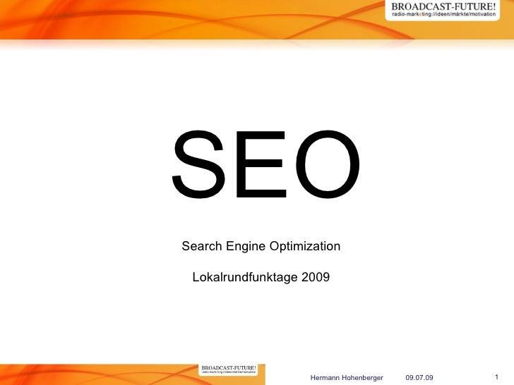 SEO Search Engine Optimization   Lokalrundfunktage 2009                          Hermann Hohenberger   09.07.09   1