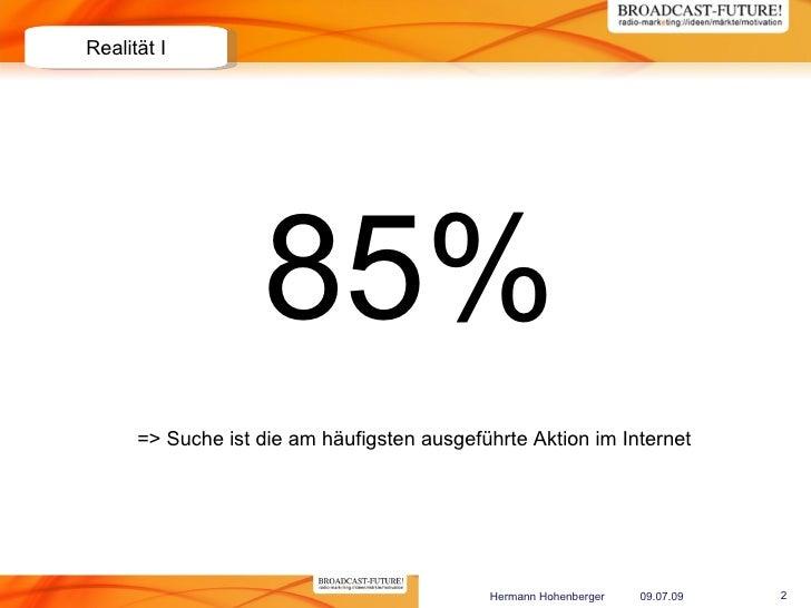 Realität I                        85%       => Suche ist die am häufigsten ausgeführte Aktion im Internet                 ...