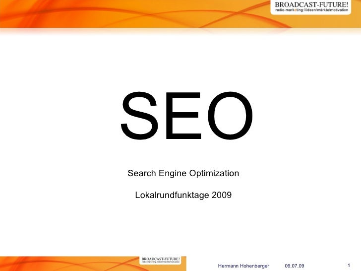 SEO Search Engine Optimization   Lokalrundfunktage 2009                          Hermann Hohenberger   09.07.09   1