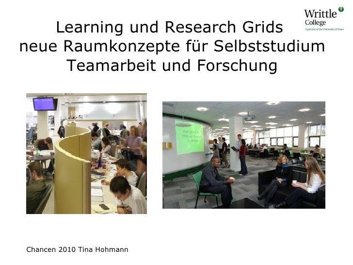 Learning und Research Grids  neue Raumkonzepte f ü r Selbststudium Teamarbeit und Forschung Chancen 2010 Tina Hohmann
