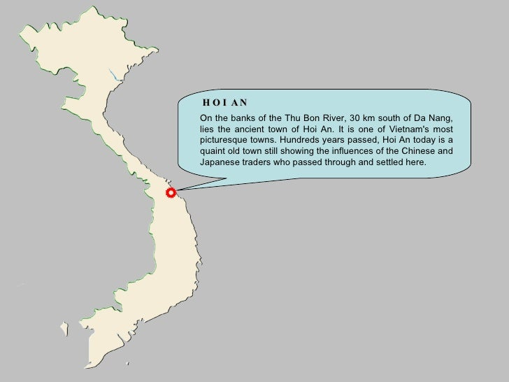 HOI AN On the banks of the Thu Bon River, 30 km south of Da Nang, lies the ancient town of Hoi An. It is one of Vietnam's ...