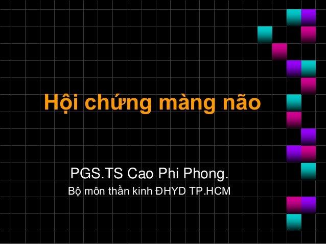Hội chứng màng não PGS.TS Cao Phi Phong. Bộ môn thần kinh ĐHYD TP.HCM