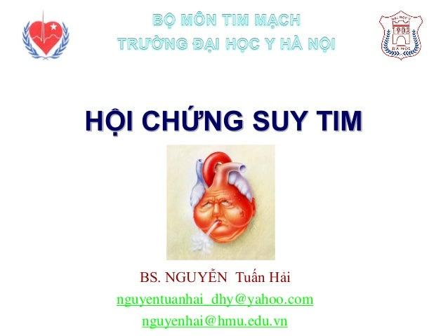 HỘI CHỨNG SUY TIM BS. NGUYỄN Tuấn Hải nguyentuanhai_dhy@yahoo.com nguyenhai@hmu.edu.vn