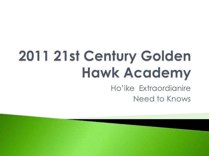 2011 21st Century Golden Hawk Academy<br />Ho'ike  Extraordianire  <br /> Need to Knows<br />