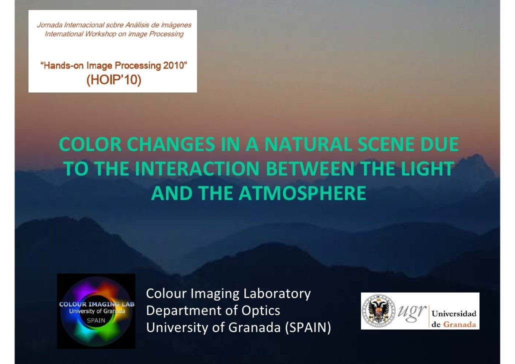 COLOR CHANGES IN A NATURAL SCENE DUE TO THE INTERACTION BETWEEN THE LIGHT          AND THE ATMOSPHERE       Colour Imaging...
