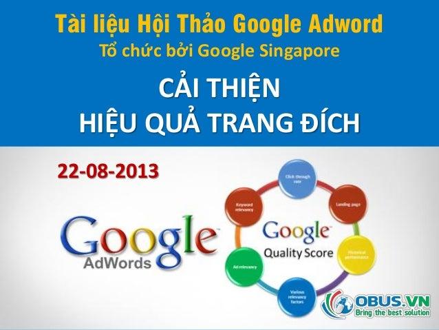 Tài liệu Hội Thảo Google Adword Tổ chức bởi Google Singapore CẢI THIỆN HIỆU QUẢ TRANG ĐÍCH 22-08-2013