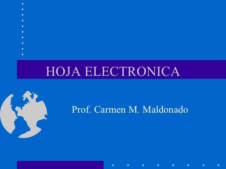 HOJA ELECTRONICA Prof. Carmen M. Maldonado