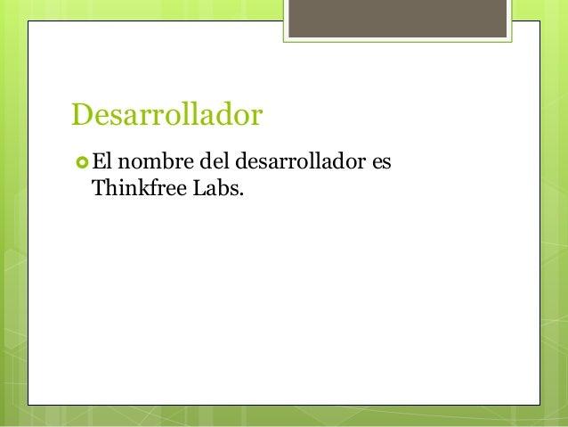 Desarrollador El nombre del desarrollador es Thinkfree Labs.