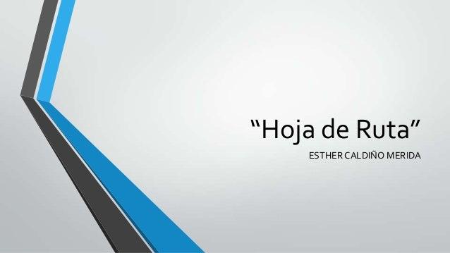 """Hoja de Ruta"" ESTHER CALDIÑO MERIDA"