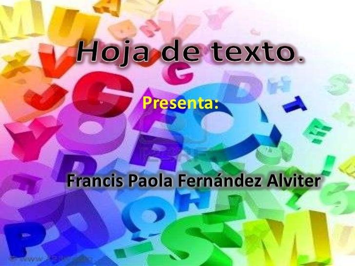 Hoja de texto.<br />Presenta:<br />Francis Paola Fernández Alviter<br />