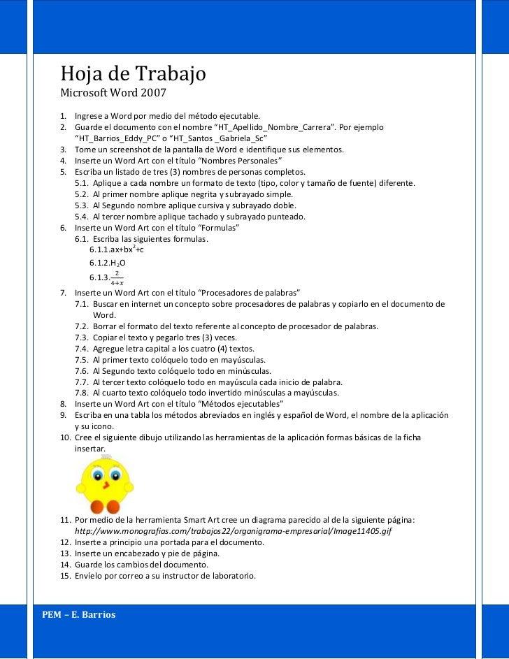 Hoja de Trabajo   Microsoft Word 2007   1. Ingrese a Word por medio del método ejecutable.   2. Guarde el documento con el...