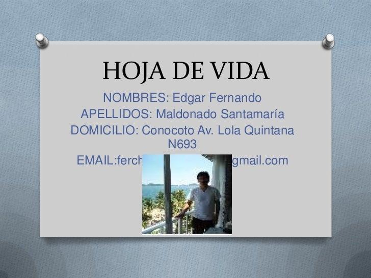 HOJA DE VIDA    NOMBRES: Edgar Fernando APELLIDOS: Maldonado SantamaríaDOMICILIO: Conocoto Av. Lola Quintana              ...