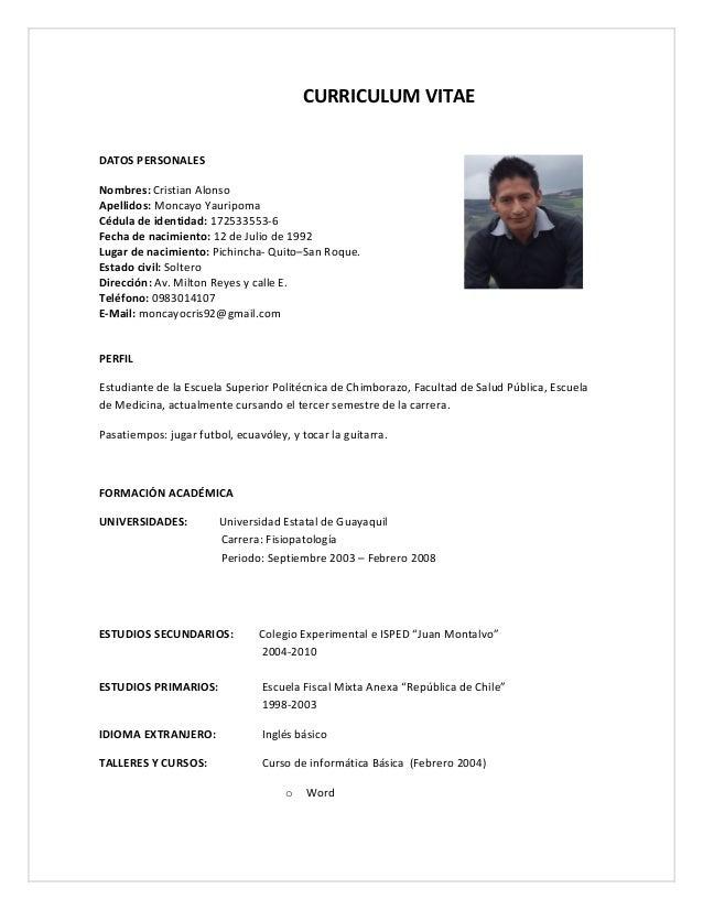 CURRICULUM VITAE DATOS PERSONALES Nombres: Cristian Alonso Apellidos: Moncayo Yauripoma Cédula de identidad: 172533553-6 F...