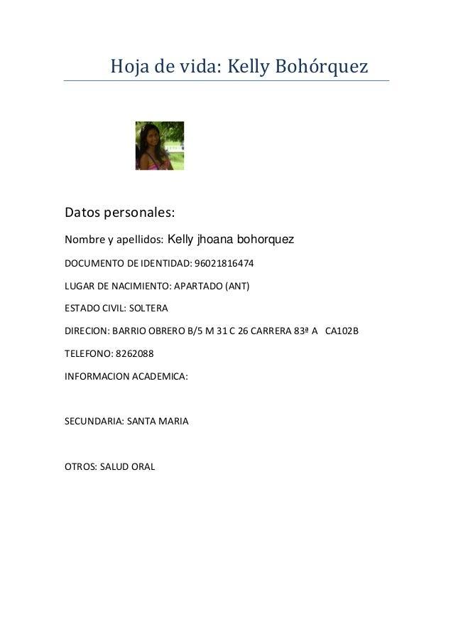 Hoja de vida: Kelly Bohórquez  Datos personales: Nombre y apellidos: Kelly jhoana bohorquez DOCUMENTO DE IDENTIDAD: 960218...