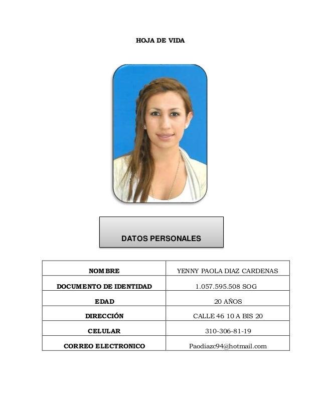 HOJA DE VIDA NOMBRE YENNY PAOLA DIAZ CARDENAS DOCUMENTO DE IDENTIDAD 1.057.595.508 SOG EDAD 20 AÑOS DIRECCIÓN CALLE 46 10 ...