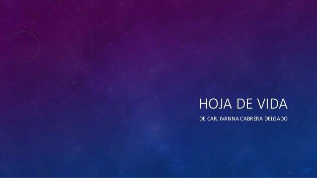 HOJA DE VIDA DE CAR. IVANNA CABRERA DELGADO