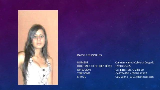 DATOS PERSONALES NOMBRE Carmen Ivanna Cabrera Delgado DOCUMENTO DE IDENTIDAD 0930433495 DIRECCIÓN Los Lirios Mz. C Villa 2...