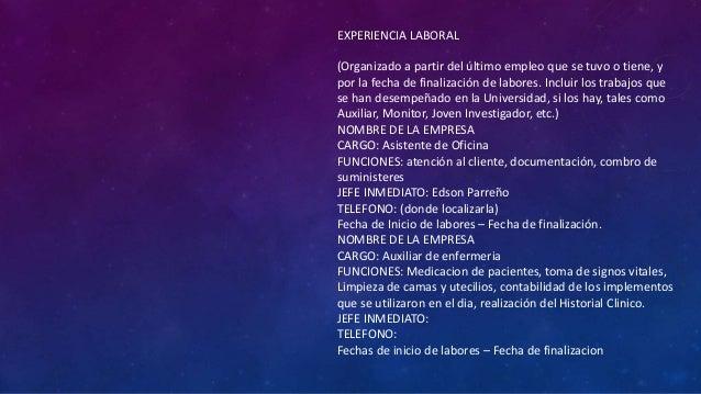 EXPERIENCIA LABORAL (Organizado a partir del último empleo que se tuvo o tiene, y por la fecha de finalización de labores....
