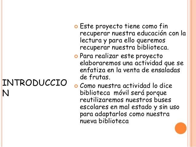  Este proyecto tiene como fin recuperar nuestra educación con la lectura y para ello queremos recuperar nuestra bibliotec...