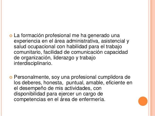  La formación profesional me ha generado una experiencia en el área administrativa, asistencial y salud ocupacional con h...