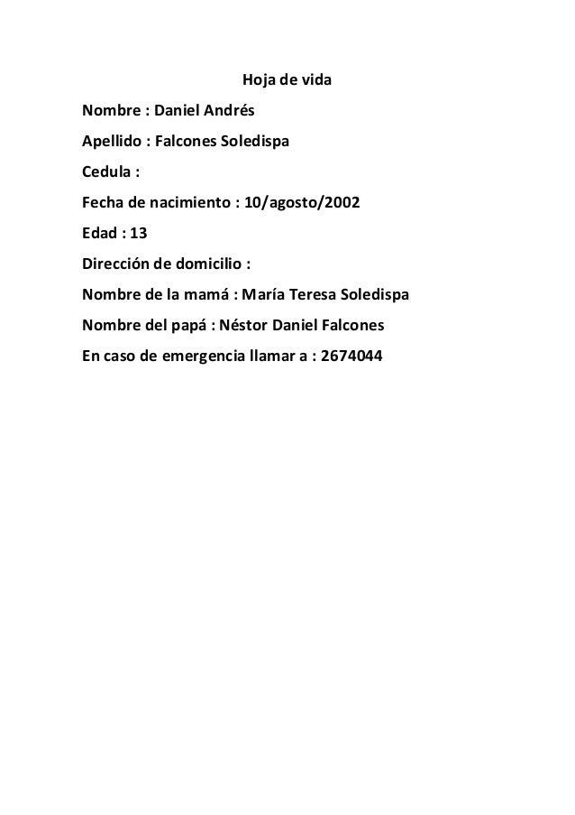 Hoja de vida Nombre : Daniel Andrés Apellido : Falcones Soledispa Cedula : Fecha de nacimiento : 10/agosto/2002 Edad : 13 ...