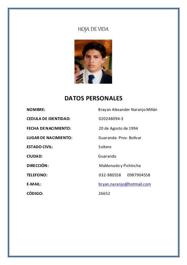 HOJA DE VIDA DATOS PERSONALES NOMBRE: Brayan Alexander Naranjo Millán CEDULA DE IDENTIDAD: 020248094-3 FECHA DENACIMIENTO:...