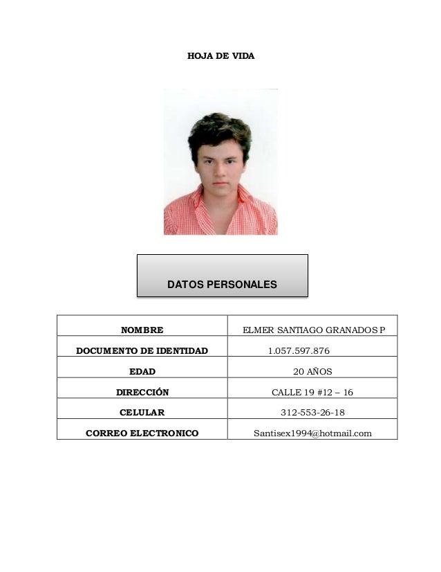 HOJA DE VIDA NOMBRE ELMER SANTIAGO GRANADOS P DOCUMENTO DE IDENTIDAD 1.057.597.876 EDAD 20 AÑOS DIRECCIÓN CALLE 19 #12 – 1...