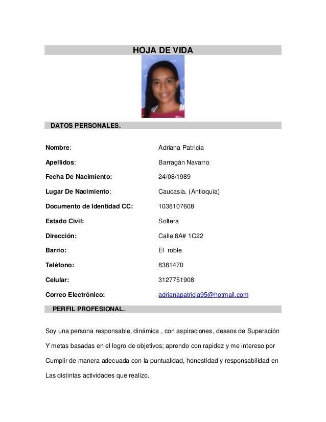 HOJA DE VIDA DATOS PERSONALES. Nombre: Adriana Patricia Apellidos: Barragán Navarro Fecha De Nacimiento: 24/08/1989 Lugar ...