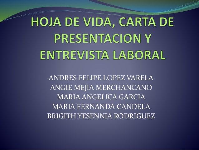 ANDRES FELIPE LOPEZ VARELA ANGIE MEJIA MERCHANCANO MARIA ANGELICA GARCIA MARIA FERNANDA CANDELA BRIGITH YESENNIA RODRIGUEZ